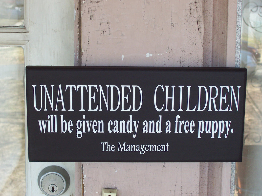 Unattended Children Will Be Given Candy And A Free Puppy Wood Vinyl Sign Wall Hanging Office Supply Small Business Sign Wall Decor Wall Sign