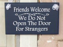 Load image into Gallery viewer, Friends Welcome We Do Not Open Door For Strangers Wood Vinyl Sign Welcome Sign For Front Porch Blue Outdoor Decor Decorative Signs For Home - Heartfelt Giver