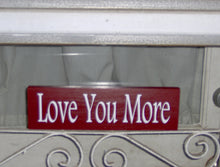 Load image into Gallery viewer, Love You More Wood Vinyl Sign Rustic Red Farmhouse Style Valentines Gift Shelf Sitter Table Sign Wall Hanging Wall Decor Anniversary Gift