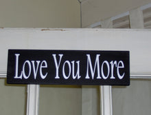 Load image into Gallery viewer, Love You More Sign Wood Vinyl Sign Table Signs Block Signs Shelf Sitter Signs Valentine Day Decor Family Wall Hanging Wedding Signs