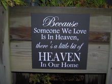 Load image into Gallery viewer, Because Someone We Love In Heaven Theres Little Bit Of Heaven In Our Home Wood Vinyl Sign Wall Plaque Phrase Home Decor Wedding Anniversary