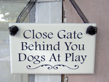 Load image into Gallery viewer, Close Gate Behind You Dogs Play Wood Vinyl Outdoor Sign Farmhouse Gate Sign Yard Decoration Sign - Heartfelt Giver