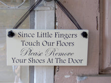 Load image into Gallery viewer, Since Little Fingers Touch Floors Please Remove Shoes At Door Wood Vinyl Sign Wall Decor Door Hanger Sign Porch Sign Outdoor Take Off Shoes