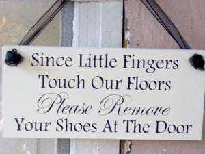 Since Little Fingers Touch Floors Please Remove Shoes At Door Wood Vinyl Sign Wall Decor Door Hanger Sign Porch Sign Outdoor Take Off Shoes