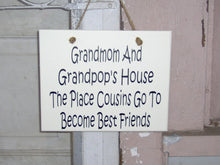 Load image into Gallery viewer, Grandmom And Grandpop's House The Place Cousins Go To Become Best Friends Wood Vinyl Sign Country Funny Family Gathering Door Wall Hanging