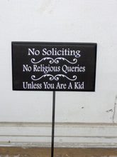 Load image into Gallery viewer, No Soliciting No Religious Queries Unless Kid Wood Vinyl Stake Sign Child Fundraiser Girl Scouts Boy Scouts Yard Sign Porch Sign Personalize
