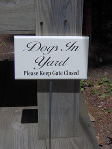 Dogs In Yard Please Keep Gate Closed Stake Sign Wood Vinyl Outdoor Beware Security Dog Supplies Dog Lover Gift New Puppy Custom Wood Sign - Heartfelt Giver
