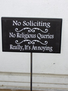 No Soliciting  No Religious Queries Really, It's Annoying Wood Vinyl Stake Sign Yard Sign Wall Porch Sign Garden Planter Sign Keep Out Sign