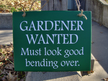 Load image into Gallery viewer, Gardener Wanted Must Look Good Bending Over Wood Vinyl Sign with Color Options - Heartfelt Giver