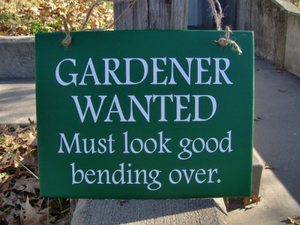 Gardener Wanted Must Look Good Bending Over Wood Vinyl Sign with Color Options - Heartfelt Giver