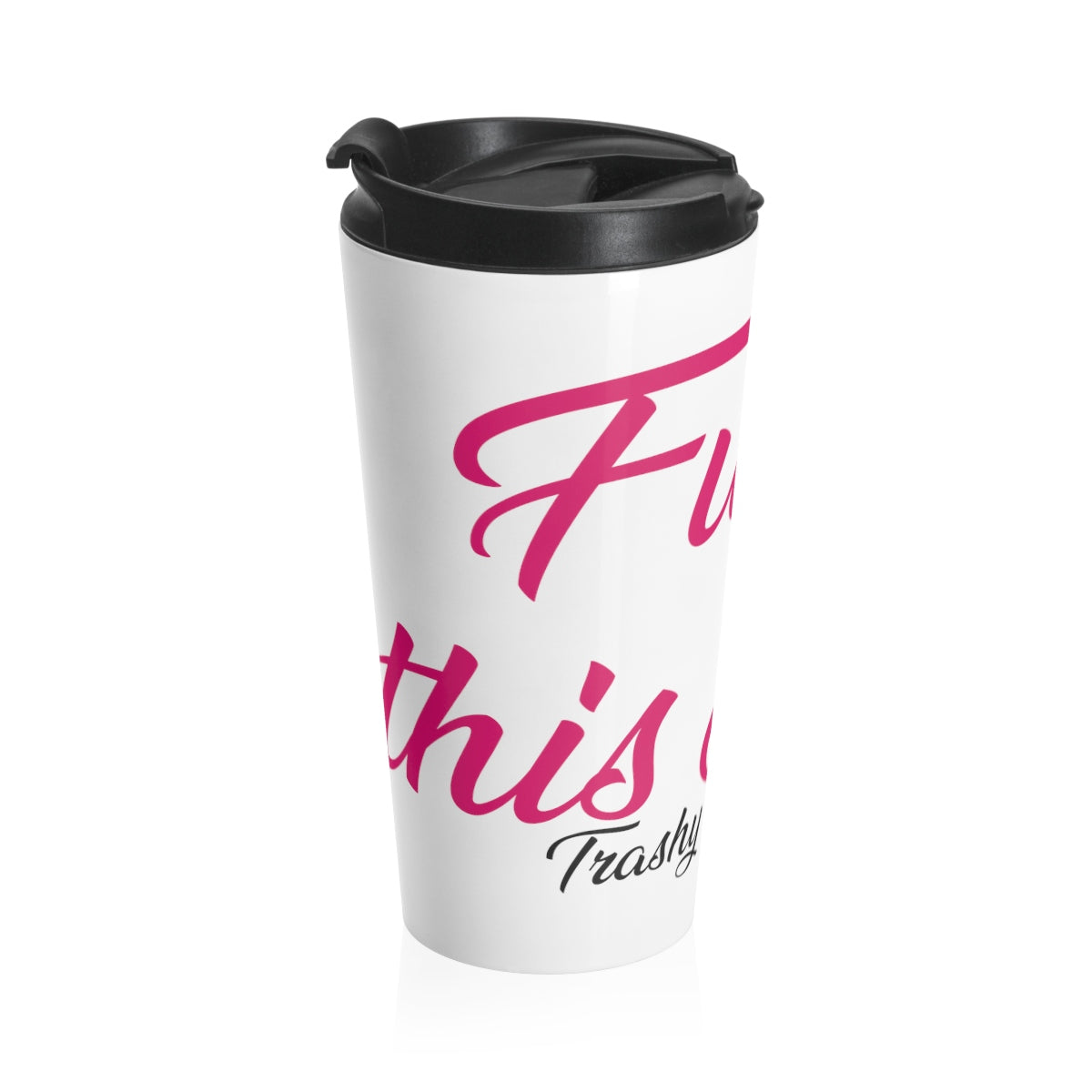 Pink Fuck this Shit Stainless Steel Travel Mug