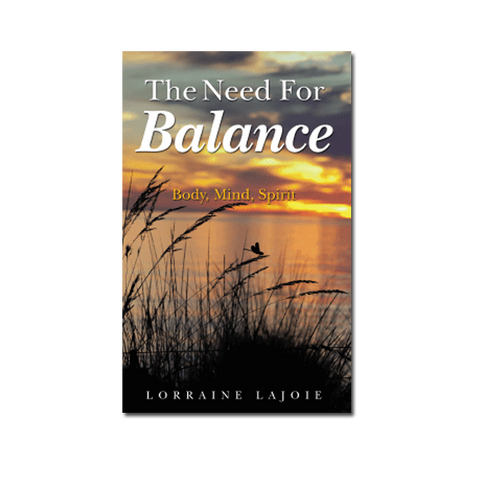 The Need For Balance: Body, Mind, Spirt by Lorraine Lajoie