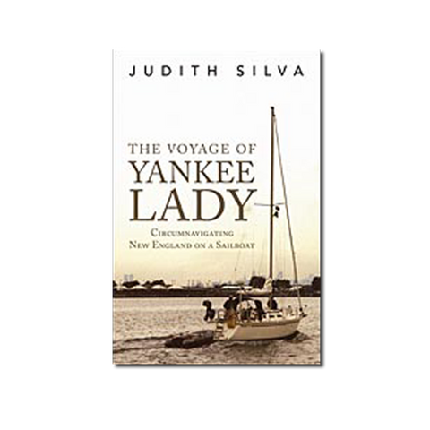 The Voyage of Yankee Lady: Circumnavigating New England on a Sailboat by Judith Silva