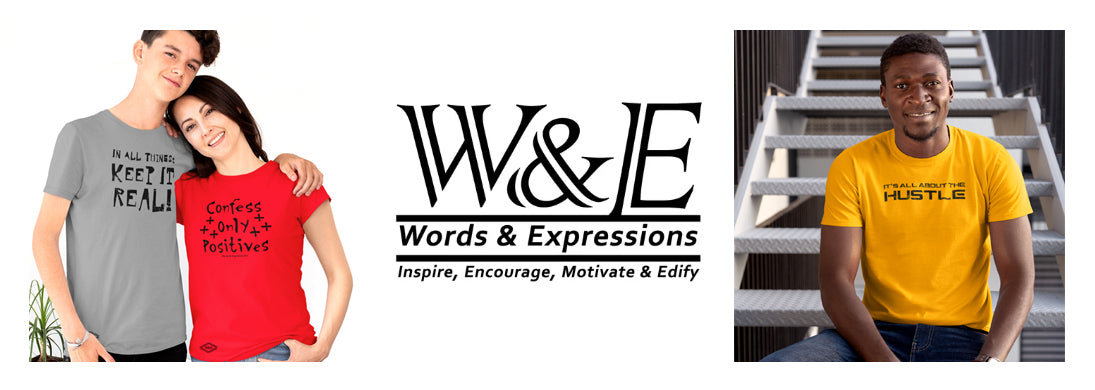 Words & Expressions: Shirts, Mugs and Accessories to Inspire, Encourage, Motivate & Edify!