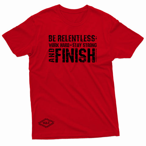 """Be Relentless: Stay Strong and Finish"" W & E Tee"