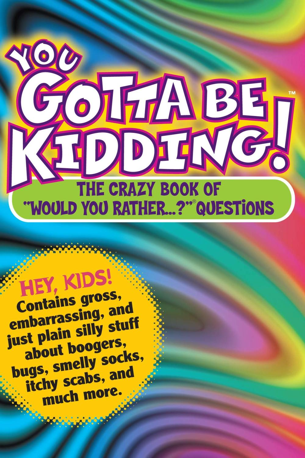 You Gotta Be Kidding: The Crazy Book of Would You Rather