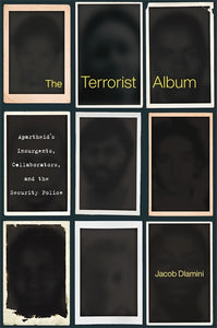 Jacob Dlamini - The Terrorist Album: Apartheid's Insurgents, Collaborators and the Security Police
