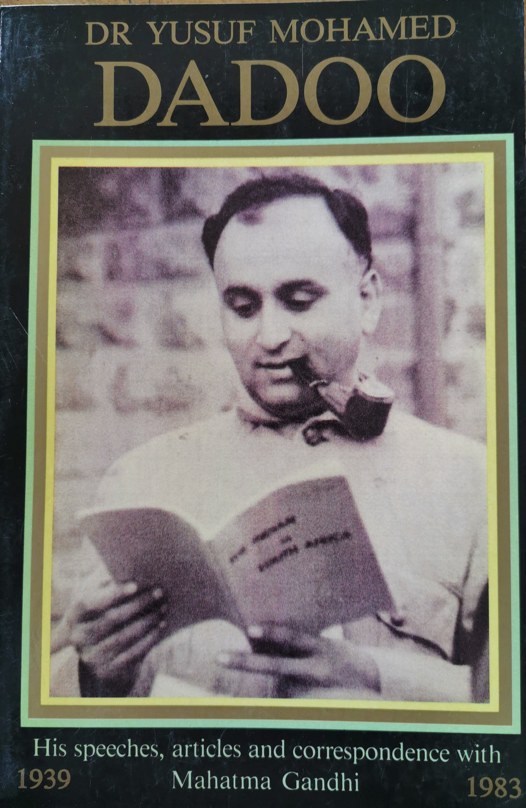 Dr. Yusuf Mohamed Dadoo - His Speeches, Articles and Correspondence with Mahatma Gandhi