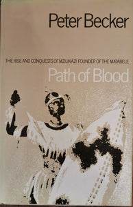 Path of Blood: The Rise and Conquests of Mzilikazi by Peter Becker