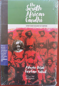 The South African Gandhi - Stretcher-Bearer of Empire by Ashwin Desai and Goolam Vahed