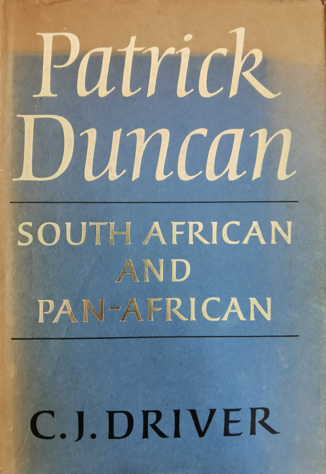 Patrick Duncan: South African and Pan-African - C.J. Driver