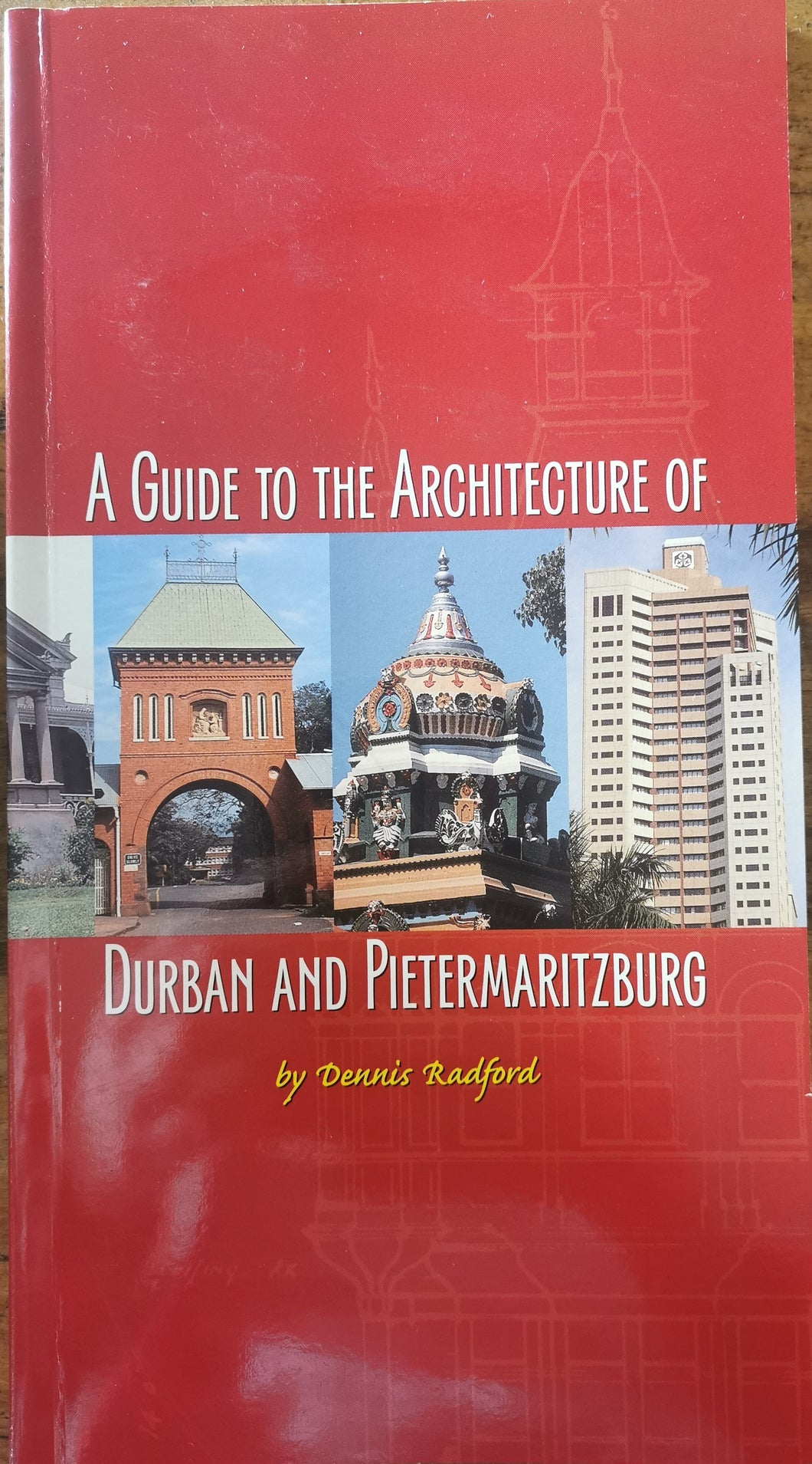 A Guide to the Architecture of Durban and Pietermaritzburg - Dennis Radford