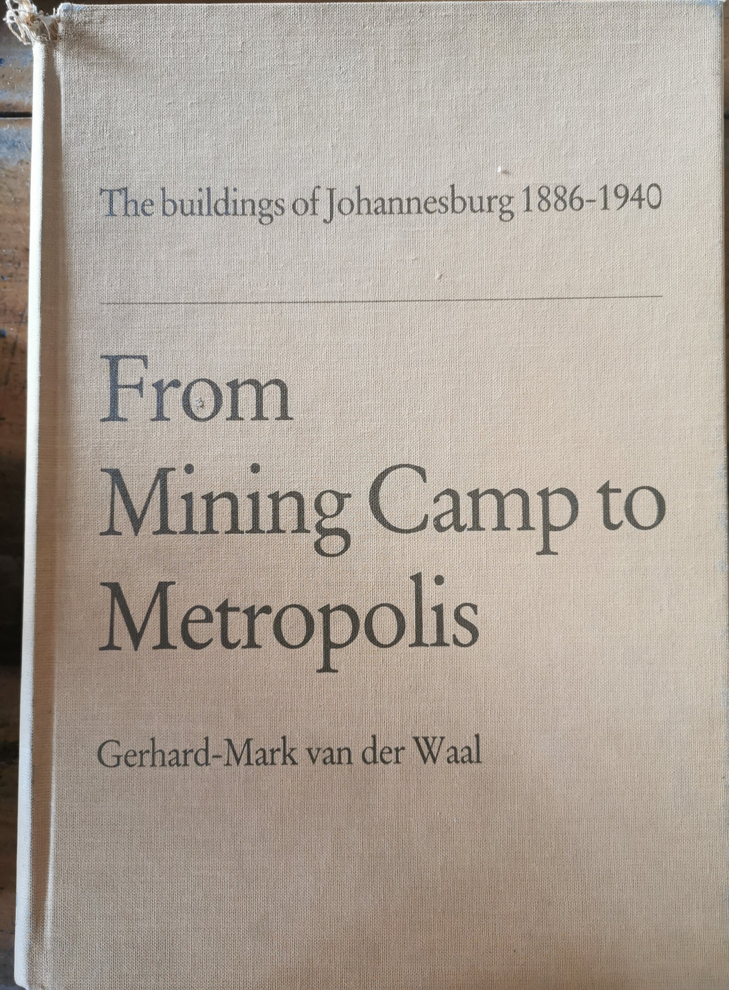 From Mining Camp to Metropolis: The Buildings of Johannesburg 1886-1940