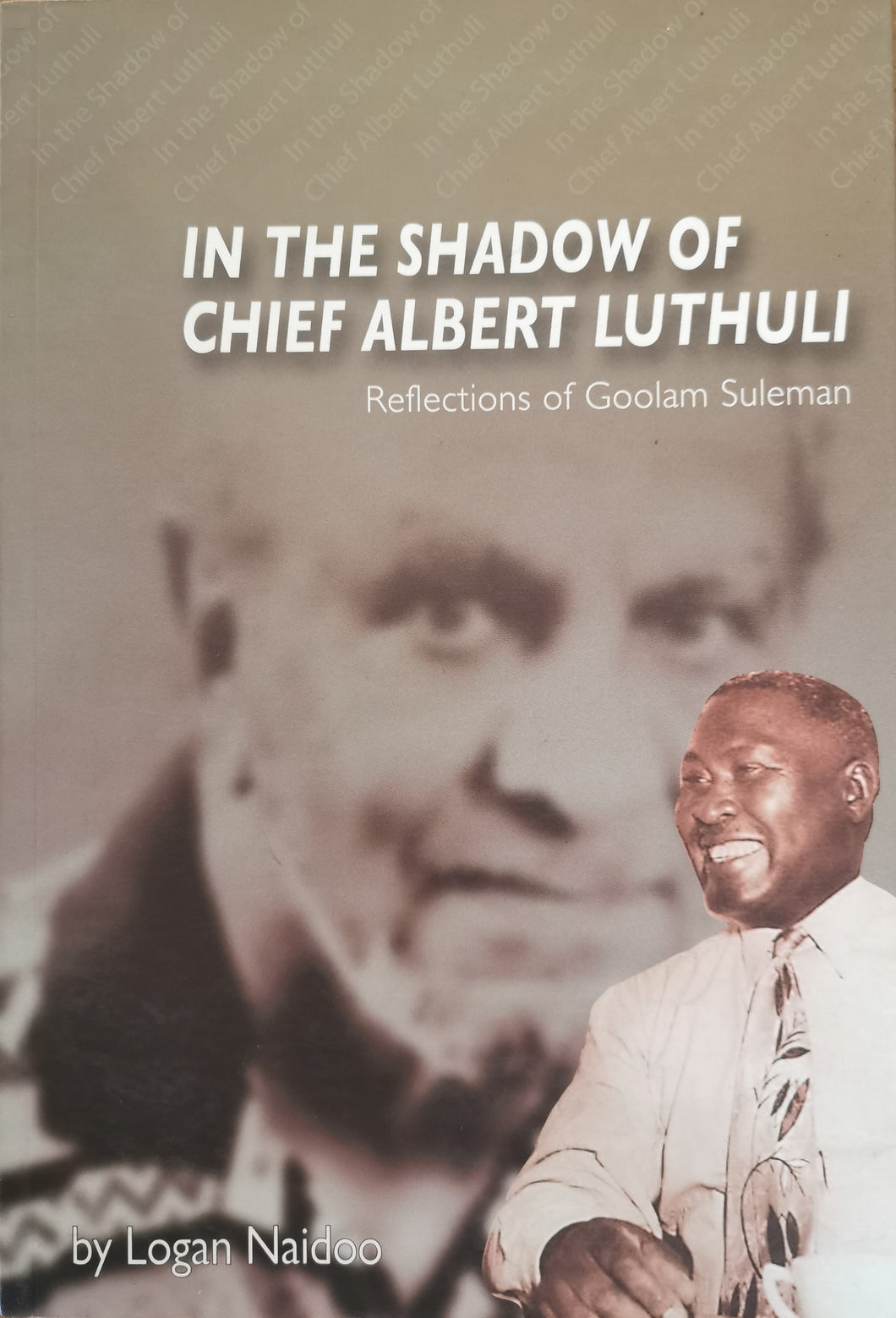 In the Shadow of Chief Albert Luthuli: Reflections of Goolam Suleman by Logan Naidoo