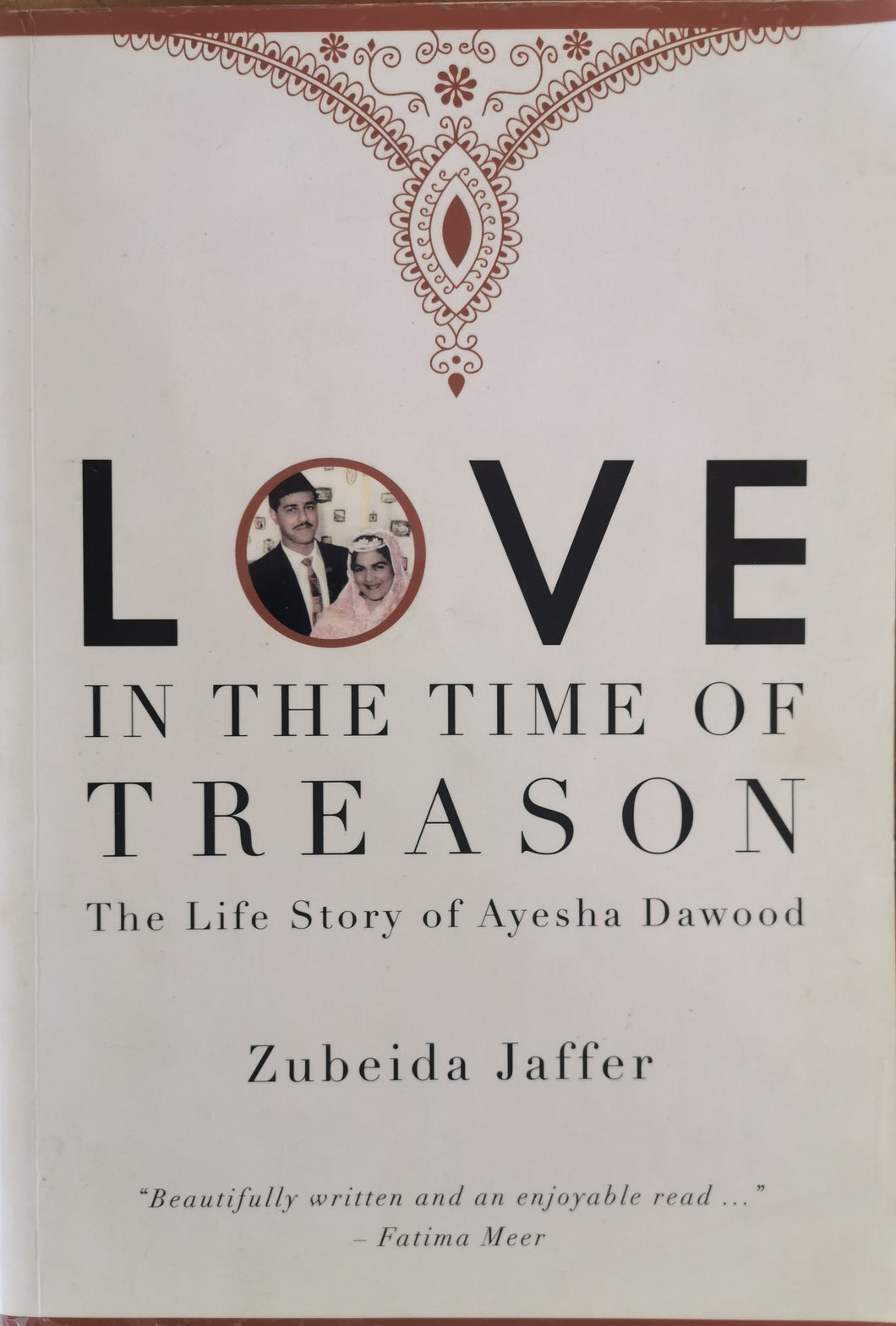 Love in the Time of Treason: The Life Story of Ayesha Dawood by Zubeida Jaffer