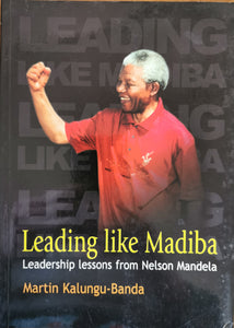 Leading like Madiba: Leadership Lessons from Nelson Mandela by Martin Kalungu-Banda