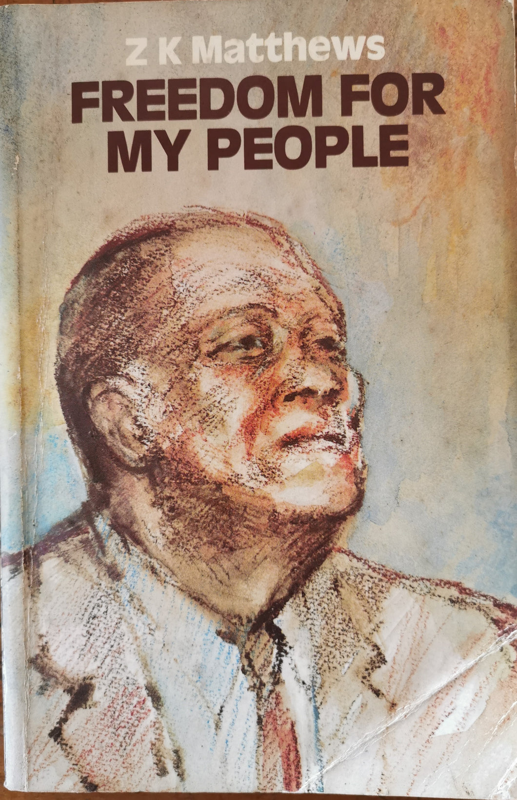Freedom for my People: The Autobiography of ZK Matthews: Southern Africa 1901-1968