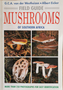 Field Guide to the Mushrooms of Southern Africa - GCA van der Westhuizen and A. Eicker