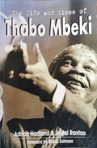 The Life and Times of Thabo Mbeki - A Hadland and J Rantao