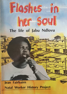 Flashes in her Soul: The Life of Jabu Ndlovu by Jean Fairbairn