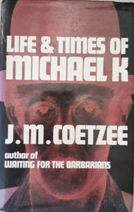 JM Coetzee - Life and Times of Michael K