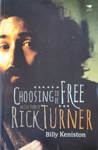 Choosing to be Free: The Life Story of Rick Turner by Billy Keniston