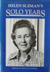 Helen Suzman's Solo Years - edited by Phyllis Lewsen