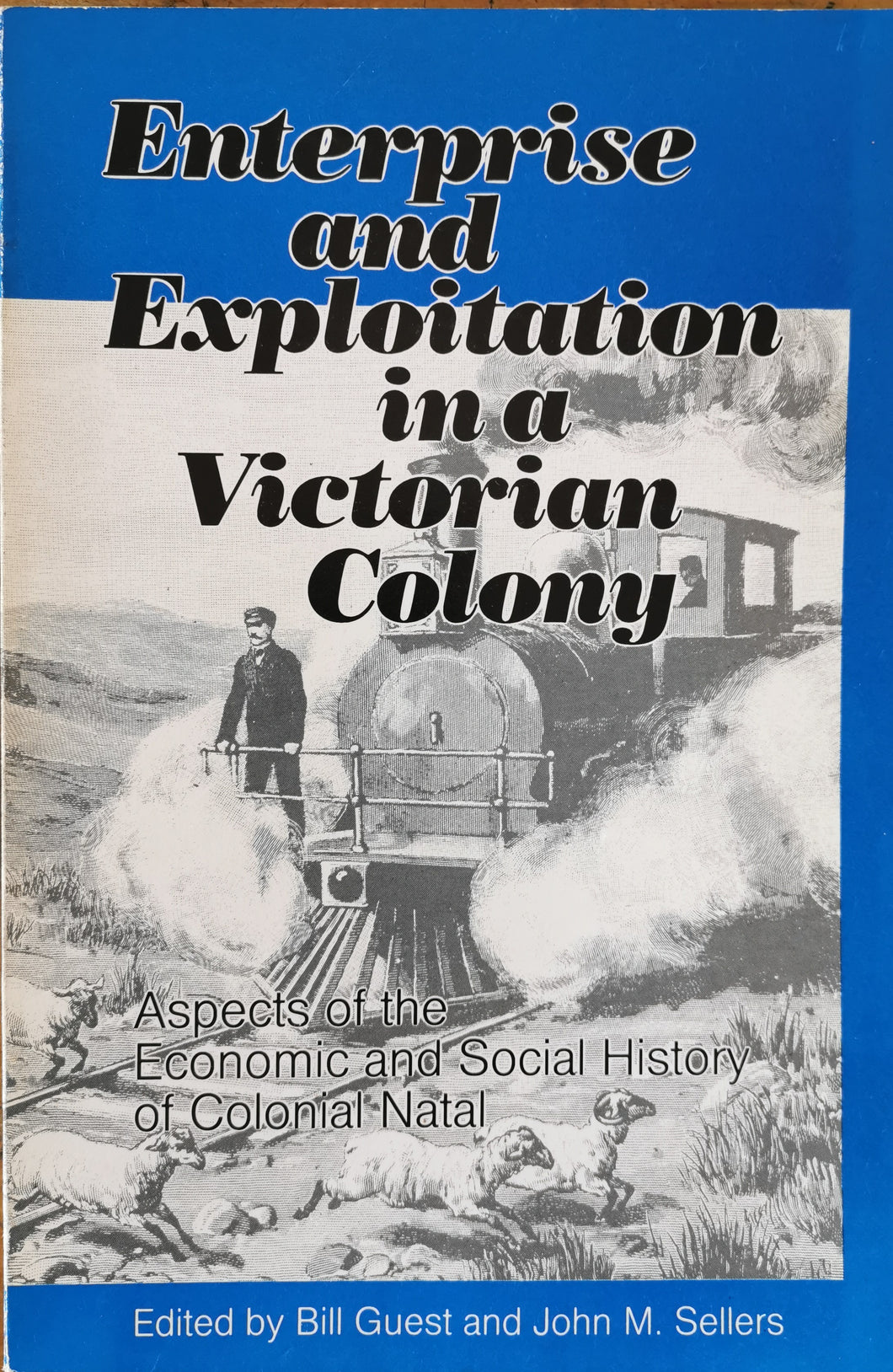 Enterprise and Exploitation in a Victorian Colony - B. Guest and J. Sellers (Ed)
