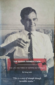 The Sugar Farmer's Son: The Life and Times of Gerard de Rauville -  Greg Arde