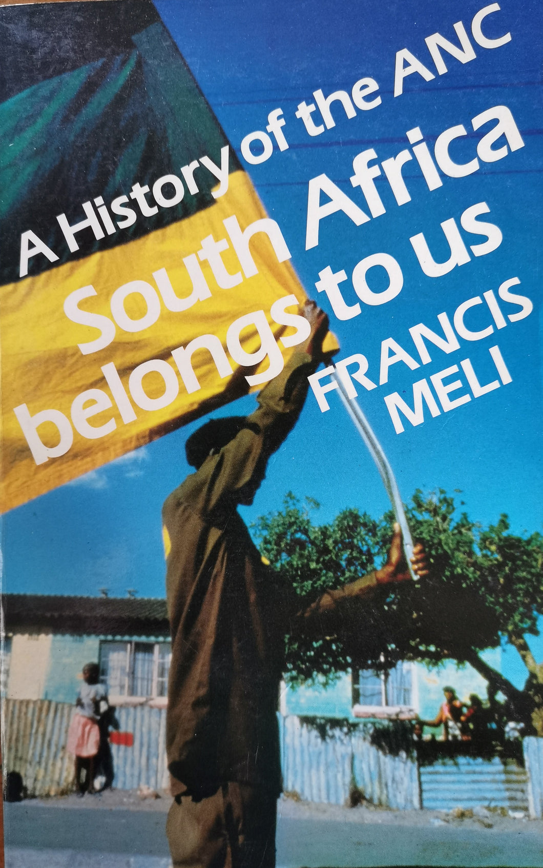 A History of the ANC: South Africa Belongs to Us - Francis Meli