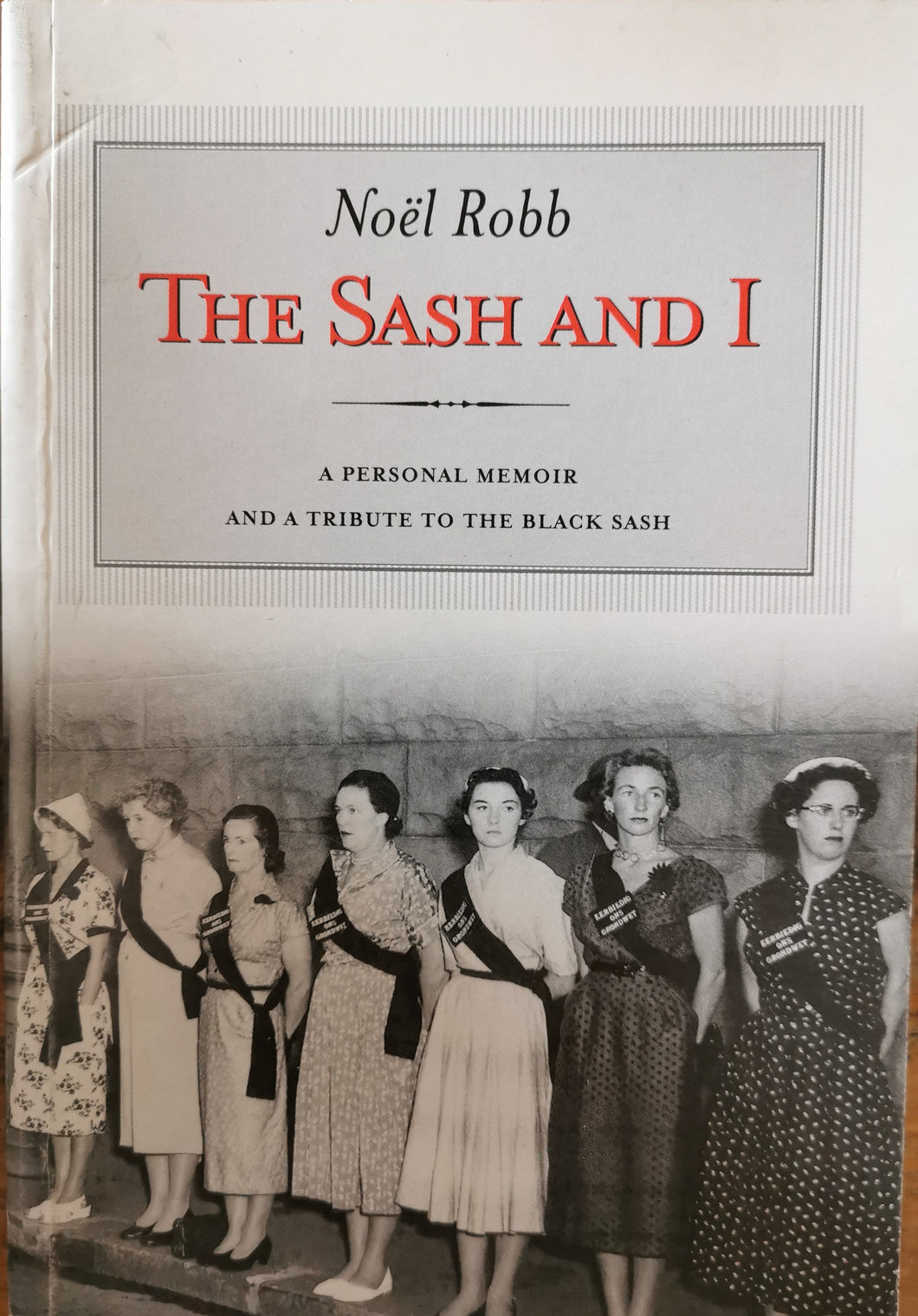 The Sash and I: A Personal Memoir and Tribute to the Black Sash - Noel Robb