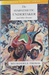Biyi Bandele-Thomas - The Sympathetic Undertaker and other Dreams