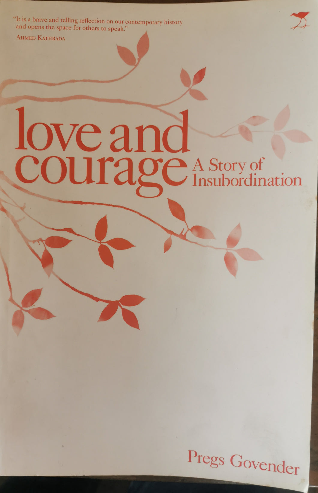 Love and Courage: A Story of Insubordination - Pregs Govender