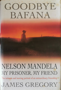 Goodbye Bafana: Nelson Mandela, My Prisoner, My Friend - James Gregory