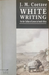 JM Coetzee - White Writing: On the Culture of Letters in South Africa