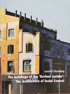 The Buildings of the 'Durban system': The Architecture of Social Control by Len Rosenberg