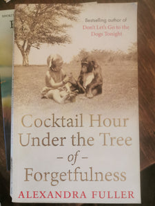 Alexandra Fuller - Cocktail Hour under the Tree of Forgetfulness