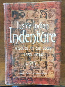 Inside Indian Indenture: A South African Story 1860-1914 by Ashwin Desai and Goolam Vahed