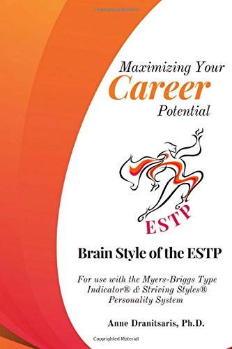 Maximizing Your Career Potential:  Brain Style of the ESTP: For use with the Myers-Briggs Type Indicator® & Striving Styles® Personality System