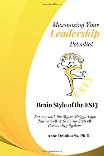 Maximizing Your Leadership Potential:  Brain Style of the ESFJ: For use with the Myers-Briggs Type Indicator® & Striving Styles® Personality System